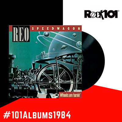 101 álbumes 1984 – Wheels Are Turnin' REO Speedwagon – 27 de mayo del 2019
