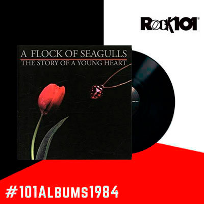 101 álbumes 1984 – A Flock of Seagulls The Story of A Young Heart – 26 de abril del 2019