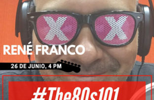 Rene Franco #The80s101 – 26 de junio del 2019