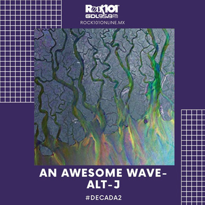 @bettinaamoreno #Década2 An Awesome Wave – alt-J  – 25 de diciembre del 2019